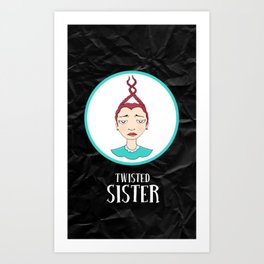 Twisted Sister Art Print