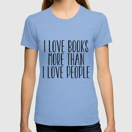 I Love Books More Than I love People T-shirt