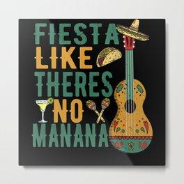 Fiesta Like Theres No Manana Metal Print