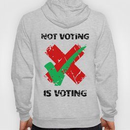 Not Voting Is Voting Hoody
