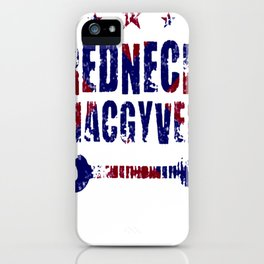 REDNECK MACGYVER T-SHIRT iPhone Case