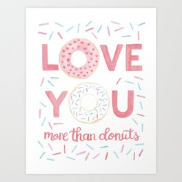 Love You More Than Donuts Art Print