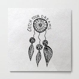 Catch your dreams  Metal Print