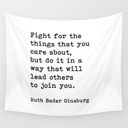 RBG, Fight For The Things That You Care About Wall Tapestry