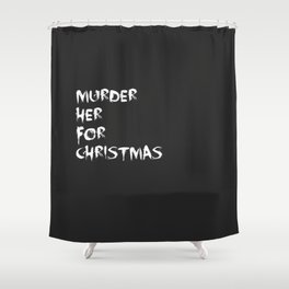 MURDER HER FOR CHRISTMAS (CARMILLA MERCH) Shower Curtain