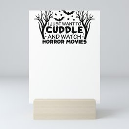 I Just Want to Cuddle and Watch Horror Movies Mini Art Print