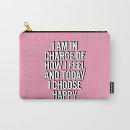 I Am In Charge of How I Feel and Today I Choose Happy pink inspirational typography quote Carry-All Pouch