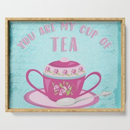 You Are My Cup Of Tea Serving Tray