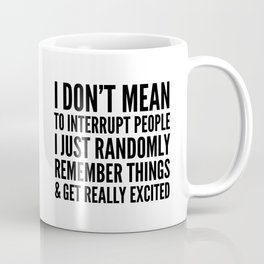 I DON'T MEAN TO INTERRUPT PEOPLE Coffee Mug