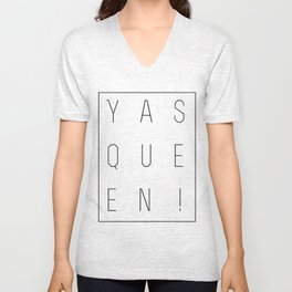 Yas Queen! Unisex V-Neck