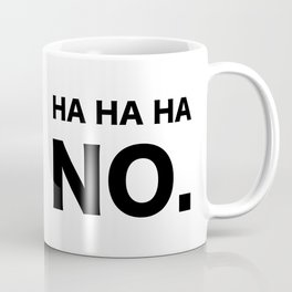 HA HA HA NO. Coffee Mug