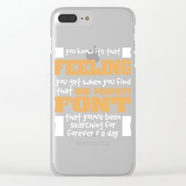 """""""You Know It's That Feeling You Get When You Find That One Perfect Font"""" tee design. Grab yours now! Clear iPhone Case"""