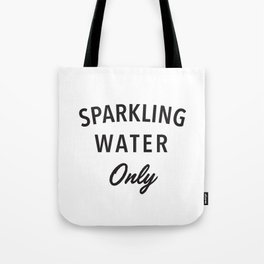 Sparkling Water Only Tote Bag
