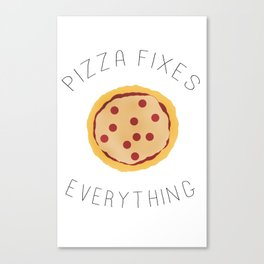 Pizza fixes everything! Canvas Print