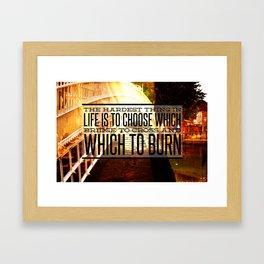 Which Bridge To Cross and Burn Framed Art Print