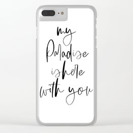 My Paradise Is Here With You, Quote Art, Love Quote, Calligraphy Poster, Love Art Clear iPhone Case