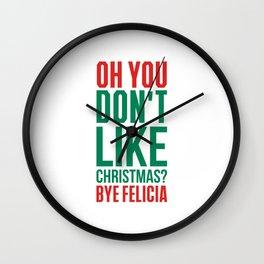 Don't like christmas? bye felicia Wall Clock
