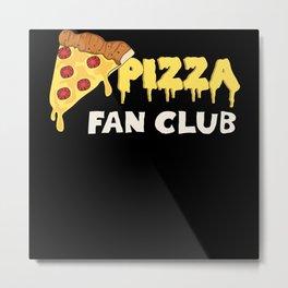 Pizza Fan Club Metal Print