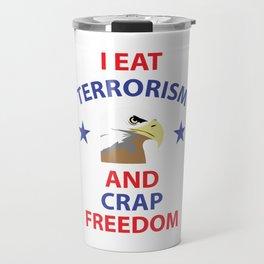 I Eat Terrorism and Crap Freedom Funny Eagle T-shirt Travel Mug