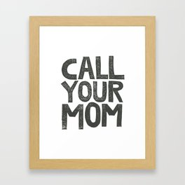 CALL YOUR MOM Framed Art Print
