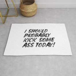 I Should Probably Kick Some Ass Today black and white hand lettered ink typography print poster Rug