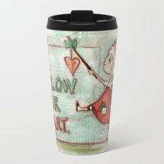 Follow Your Heart - by Diane Duda Travel Mug