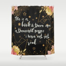 Life is a book Shower Curtain