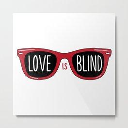 Love Is Blind Metal Print