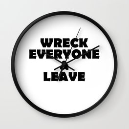 wreck everyone and leave Wall Clock