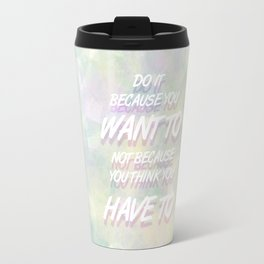 Because YOU want to Travel Mug
