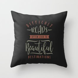 Difficult Roads - Motivational Quotes Throw Pillow