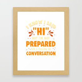 Not Prepared For A Follow Up Conversation For Introverts Framed Art Print