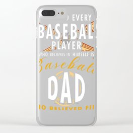 Behind-Every-Baseball-Player-Is-A-Dad-That-Believes-T-Shirt-Fathers-Day-Gift Clear iPhone Case