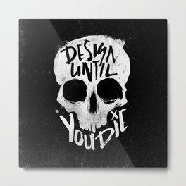 Design Until You Die // BLK Metal Print