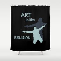 religion Shower Curtains featuring Art is like Religion by Arts and Herbs