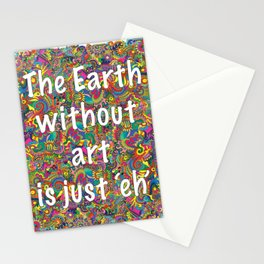 The Earth without Art is just Eh Stationery Cards