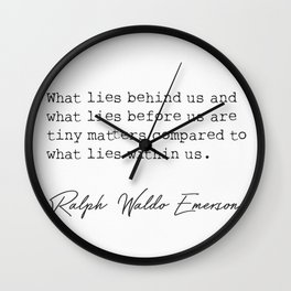 Ralph Waldo Emerson What lies behind us and.. Wall Clock