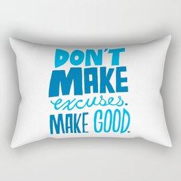 Don't Make Excuses. Make Good. Rectangular Pillow