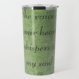 The Voice Of Your Heart Whispers To My Soul Travel Mug
