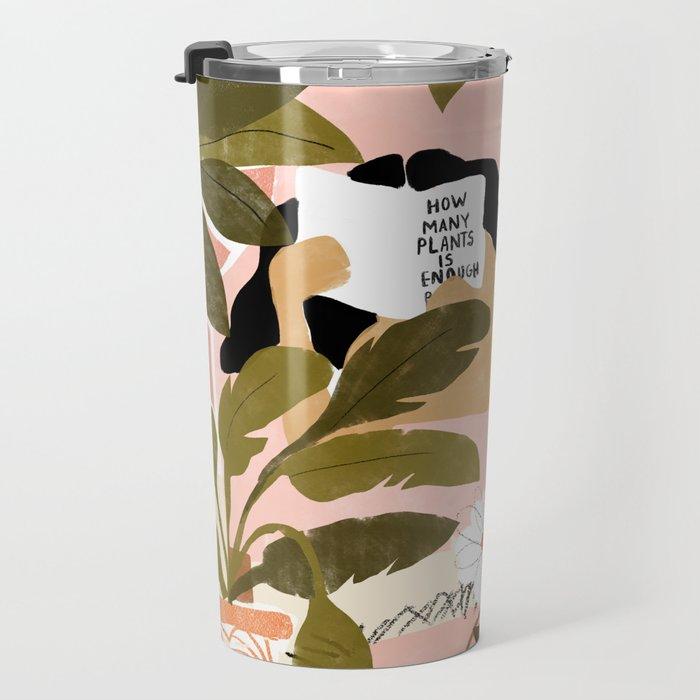 How Many Plants Is Enough Plants? Travel Mug