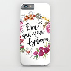 Don't Quit Your Day Dream - Floral Watercolor and Calligraphy  iPhone 6 Slim Case