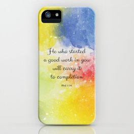 He who started a good work in you will carry it to completion. Phil 1:16 iPhone Case