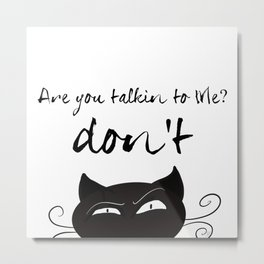 'Are you talking to me? Don't' Metal Print