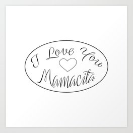""" Mother's Day "" - I Love You Mamacita Art Print"