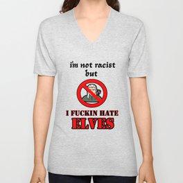 I'm not racist but I FUCKING HATE ELVES Unisex V-Neck
