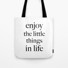 Enjoy the little things in life Tote Bag