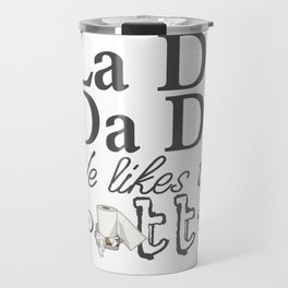La Di Da Di on White Travel Mug
