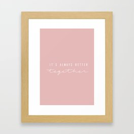 its always better together blush Framed Art Print