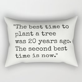 """The best time to plant a tree was 20 years ago. The second best time is now."" Rectangular Pillow"