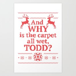 Christmas Vacation - And why is the carpet all wet, Todd? Art Print